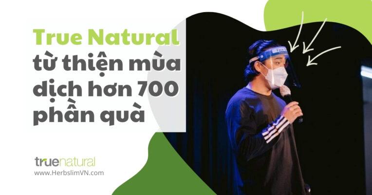 True Natural từ thiện mùa dịch 2021 - Tặng hơn 700 phần quà